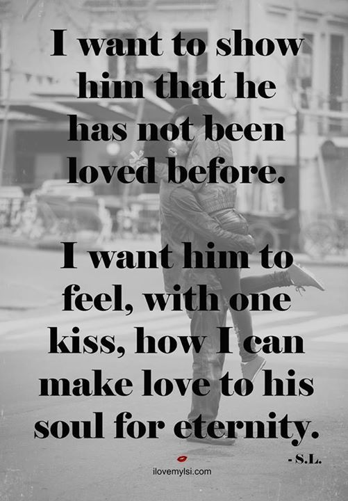 Quotes About Love I Want To Show Him That He Has Not Been Loved