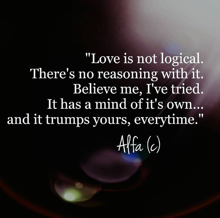 Quotes About Love Love Is Not Logical Theres No Reasoning With
