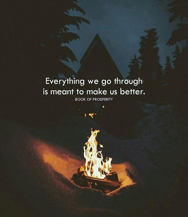 Positive Quotes Everything We Go Through Is Meant To Make Us