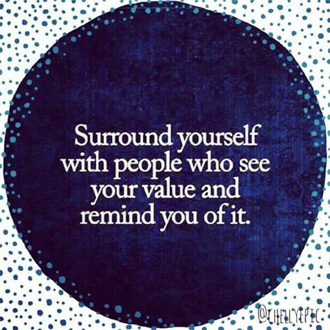 Positive Quotes Surround Yourself With People Who See Your Value