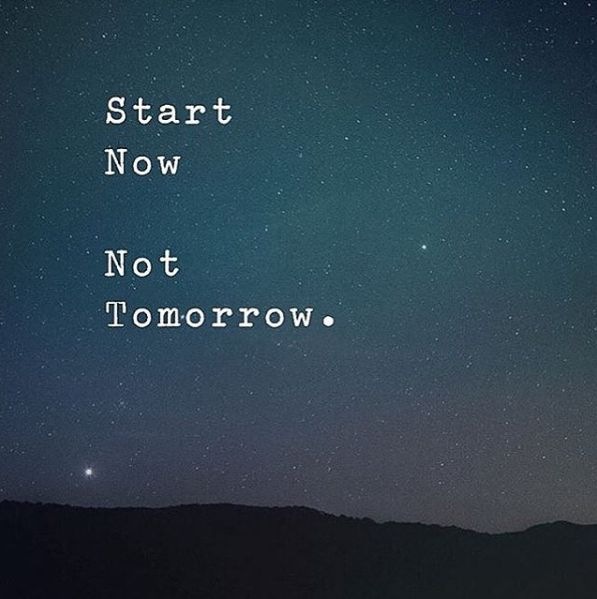 Positive Quotes Start Now Not Tomorrow Hall Of Quotes Your