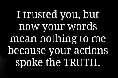 Breaking Up And Moving On Quotes I Trusted You But Now Your Words