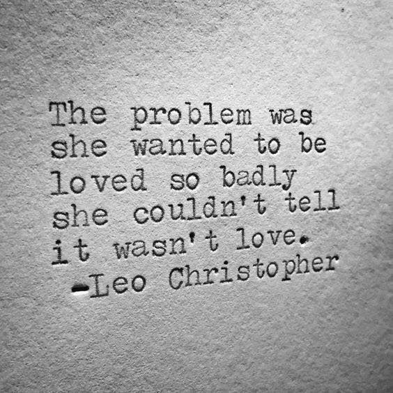 Quotes About Love The Problem Was She Wanted To Be Loved So Badly