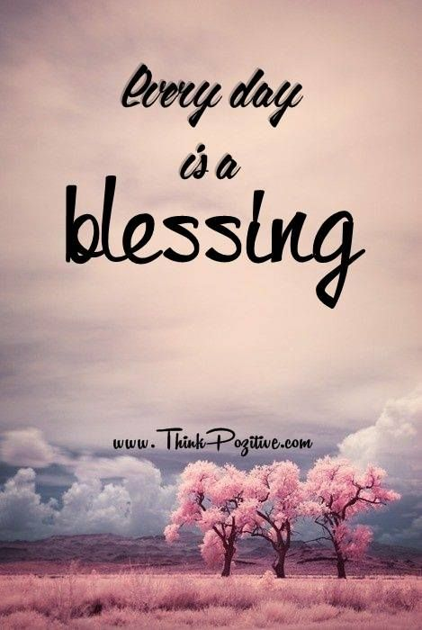 Everyday Quotes Mesmerizing Positive Quotes  Everyday Is A Blessingvia Thinkpozitive