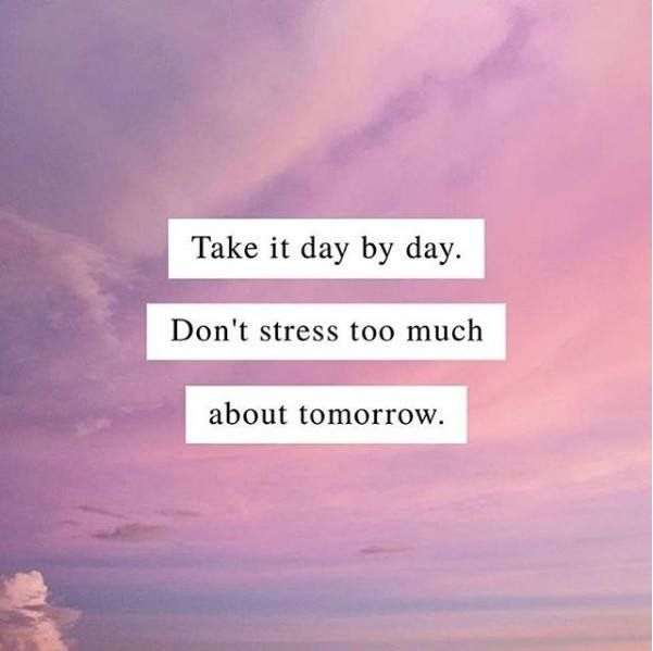 Positive Quotes Take It Day By Day Dont Stress Too Much About