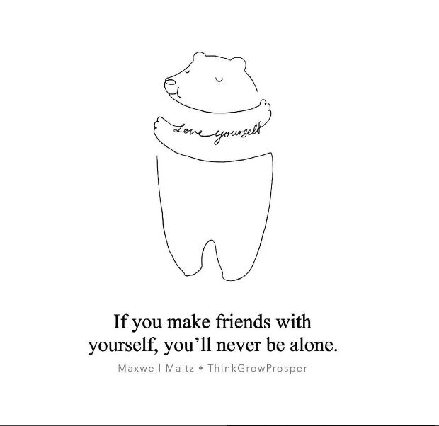 Positive Quotes If You Make Friends With Yourself You Will Never