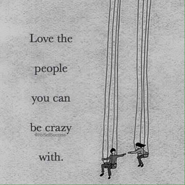 Positive Quotes Love The People You Can Be Crazy With Via