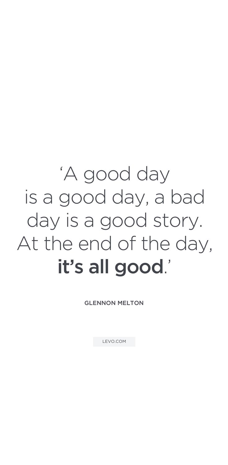 Positive Quotes At The End Of The Day Its All Good Uplifting