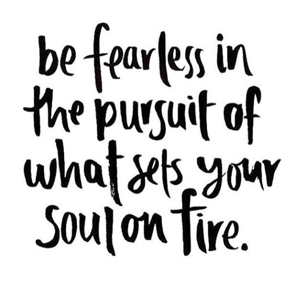 Positive Quotes Be Fearless In The Pursuit Of What Sets Your Soul