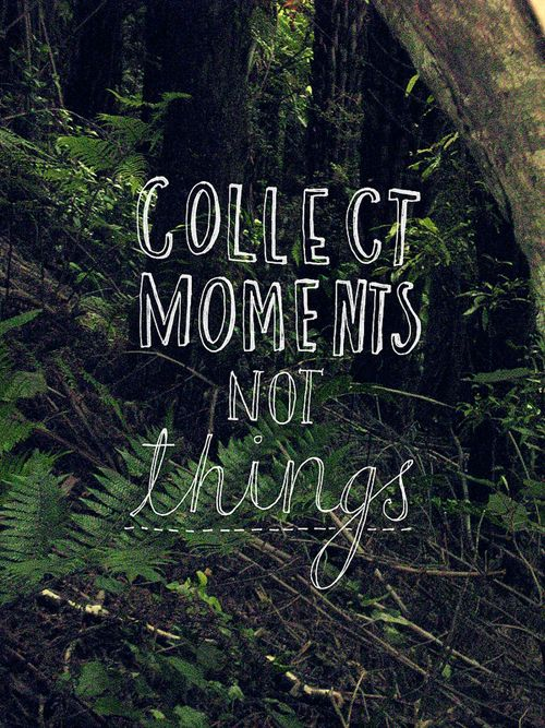 Positive Quotes Collect Moments Not Things Hall Of Quotes