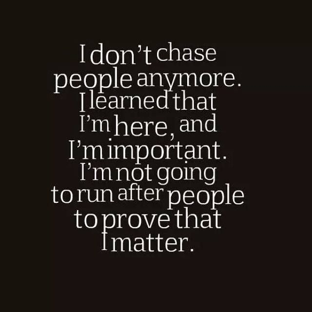 Positive Quotes I Dont Chase People Anymore I Learned That Im