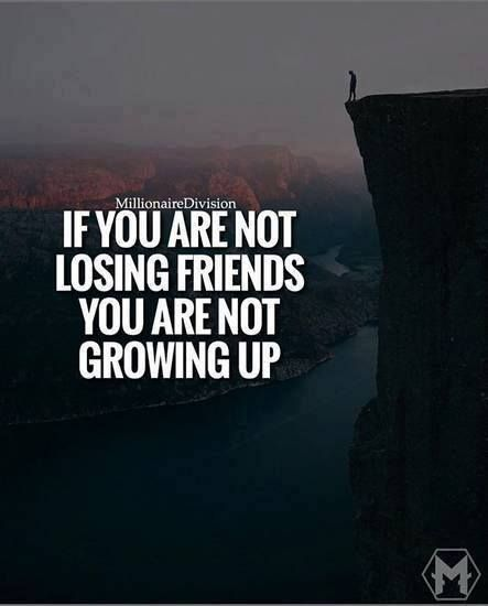 Positive Quotes : If you are not losing friends you are not