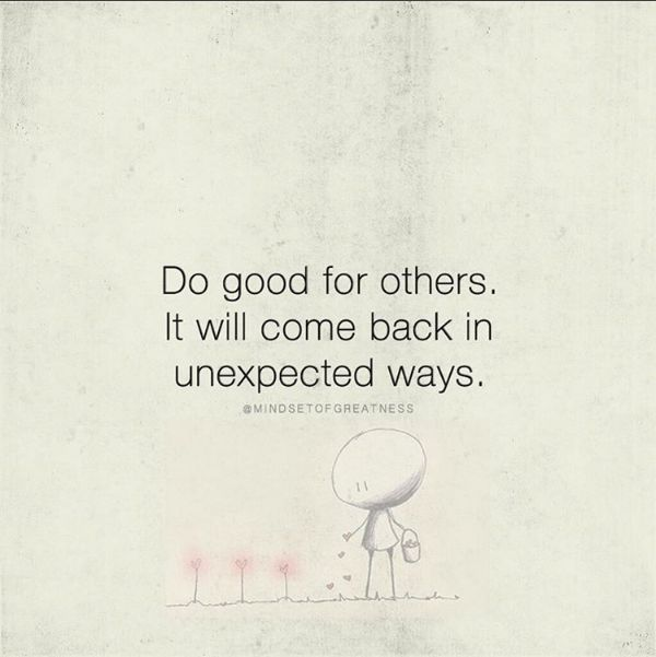 Positive Quotes Do Good For Others It Will Come Back In Unexpected