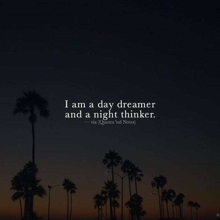 Positive Quotes I Am A Day Dreamer And A Night Thinker Hall