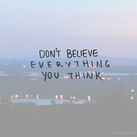Positive Quotes Dont Believe Everything You Think Mantraband