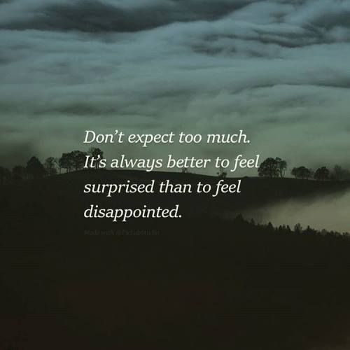 Positive Quotes Dont Expect Too Much It Is Always Better To Feel