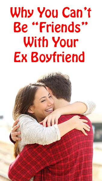 Love Quotes Why You Cant Be Friends With Your Ex Boyfriend