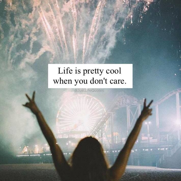 Positive Quotes Life Is Pretty Cool When You Dont Care Hall