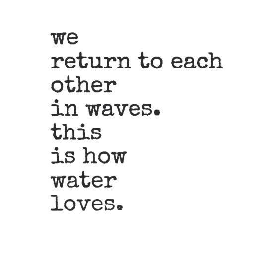 quotes about love we return to each other in waves this is how