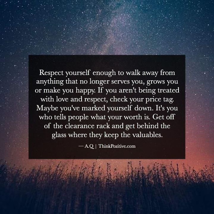 Positive Quotes Respect Yourself Enough To Walk Away From Anything