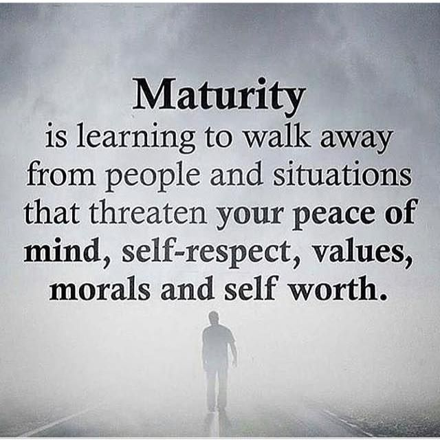 Positive Quotes Maturity Is Learning To Walk Away From People And