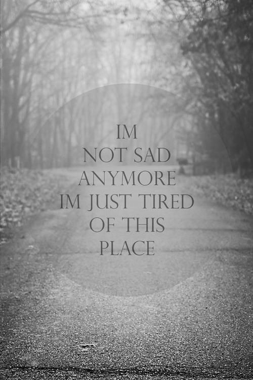 Breaking Up And Moving On Quotes Im So Tired Of This Place