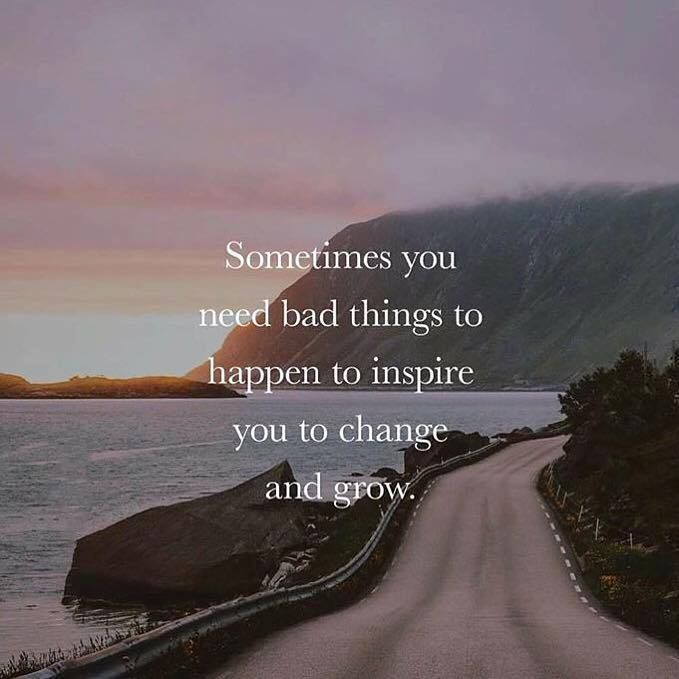 Positive Quotes Sometimes You Need Bad Things To Happen To Inspire