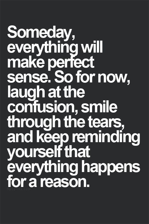 Inspiring Quotes About Life Someday Everything Will Make Perfect