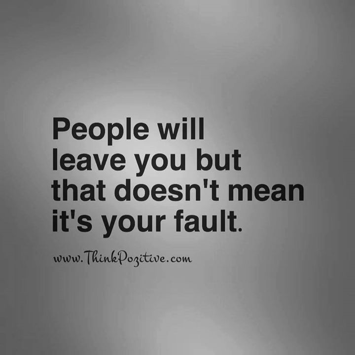 Positive Quotes People Will Leave You But That Doesnt Mean Its