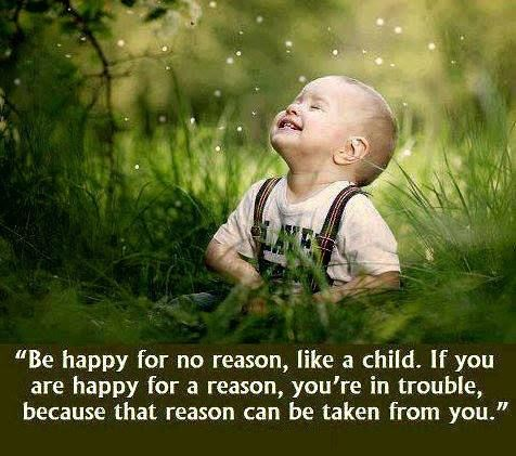 Happy Quotes Be Happy For No Reason Like A Child If You Are