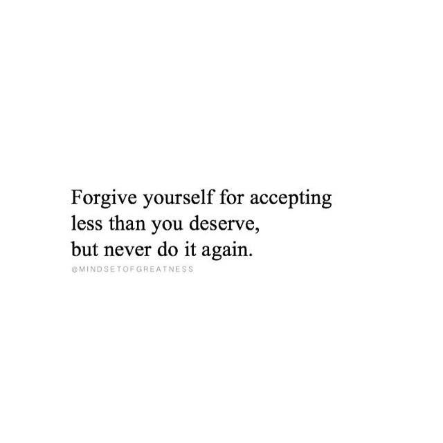 Positive Quotes Forgive Yourself For Accepting Less Hall Of