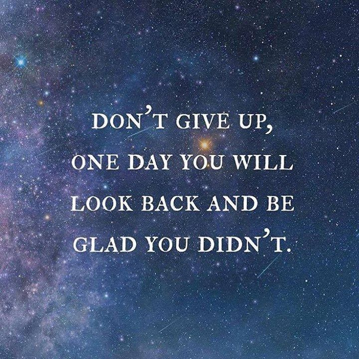 Positive Quotes Dont Give Up One Day Youll Look Back And Be Glad