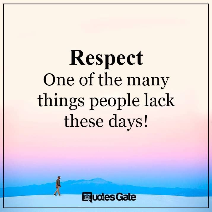 Positive Quotes Respect One Of The Many Things People Lack These