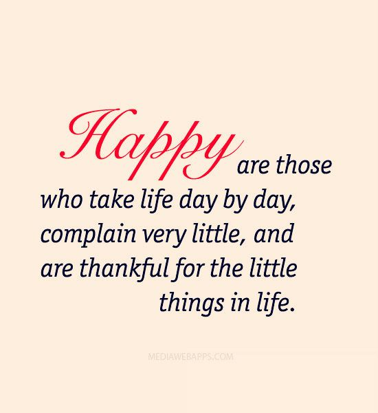 Happy Quotes Happy Are Those Who Take Life Day By Day Complain