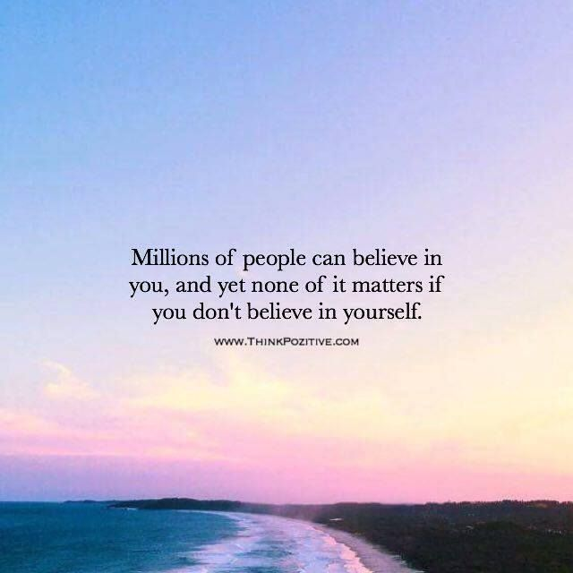 Positive Quotes Millions Of People Can Believe In You And Yet None