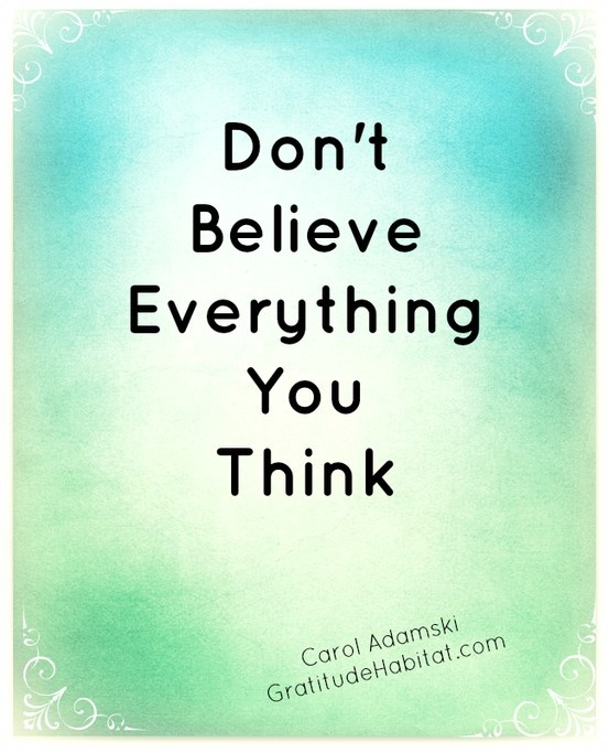 Inspiring Quotes About Life Dont Believe Everything You Think