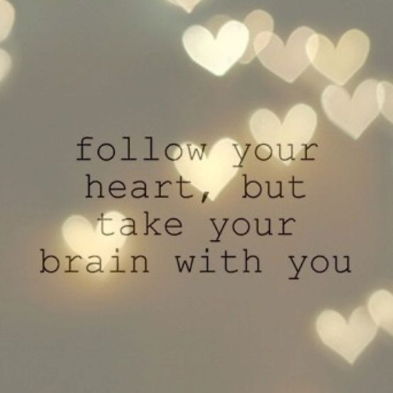 Follow Heart Or Mind Quotes: Inspiring Quotes About Life : Follow Your Heart But Take