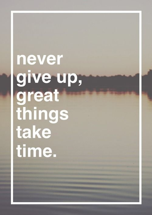 Motivation Quotes Never Give Up Great Things Take Time Hall
