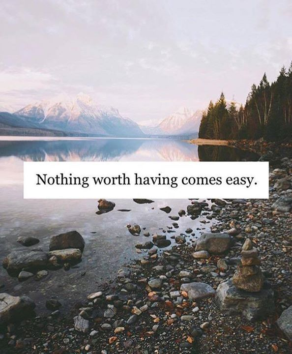 Positive Quotes Nothing Worth Having Comes Easy Via