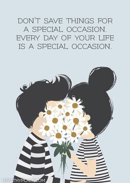 Positive Quote: Donu0027t Save Things For A Special Occasion. Every Day Of Your  Lifeu2026