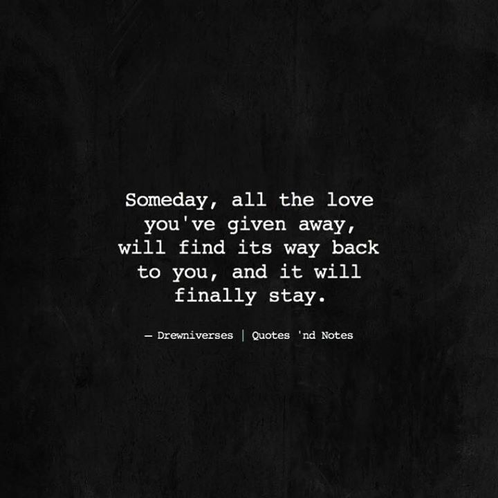 Positive Quotes Someday All The Love Youve Given Away Hall