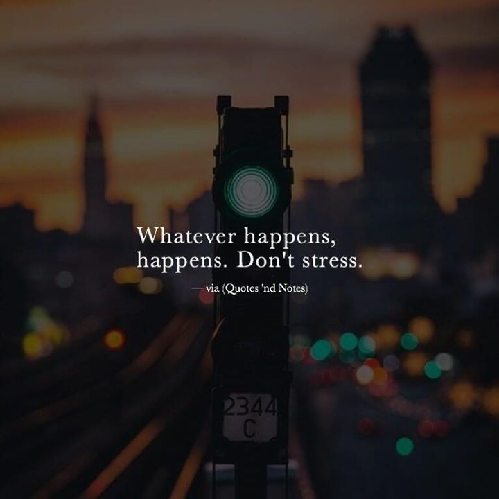 Positive Quotes Whatever Happens Happens Hall Of Quotes