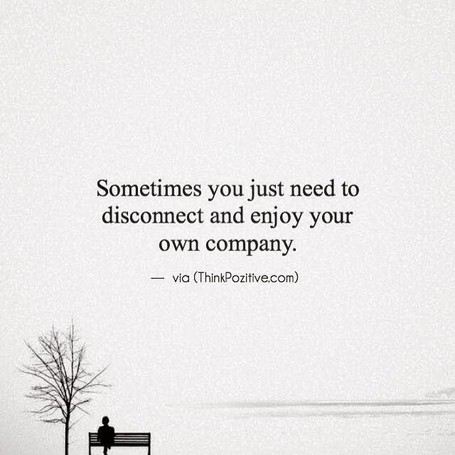 Positive Quotes Sometimes You Just Need To Disconnect And Enjoy