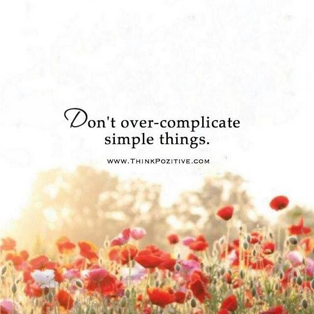 Positive Quotes Dont Over Complicate Simple Things Via