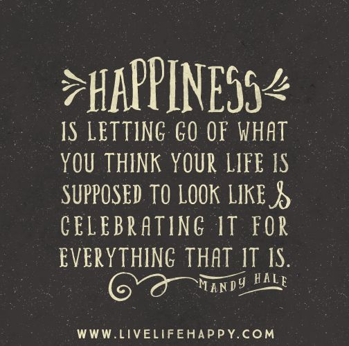 Quote About Happiness In Life Magnificent Happy Quotes  Happiness Is Letting Go Of What You Think Your Life