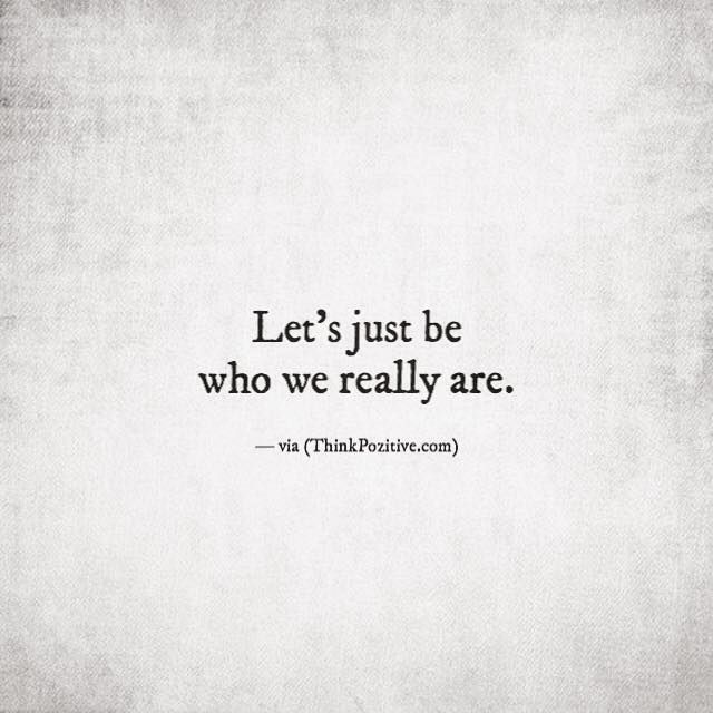 Positive Quotes Lets Just Be Who We Really Are Via