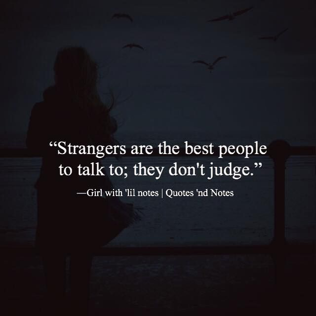 Stranger Quotes: Positive Quotes : Strangers Are The Best People To Talk To