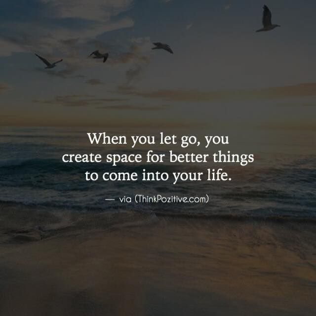 Positive Quotes When You Let Go You Create Space For Better Things