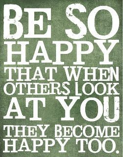 Happy Quotes Be So Happy That When Others Look At You They Become