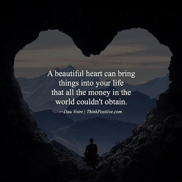 Positive Quotes A Beautiful Heart Can Bring Things Into Your Life